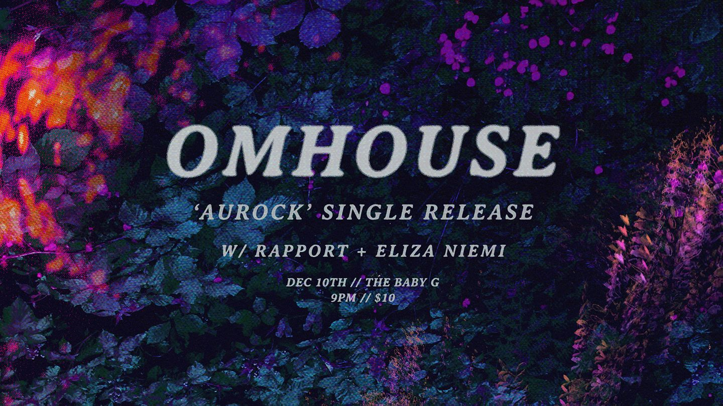 "Omhouse ""Aurock"" single release w/ Rapport + Eliza Niemi @ The Baby G"